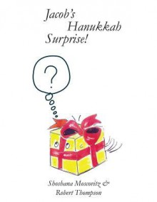 Jacob's Hanukkah Surprise - Shoshana Moscovitz, Robert Thompson