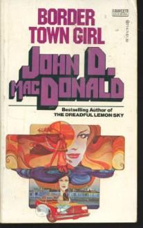 Border Town Girl - John D. MacDonald