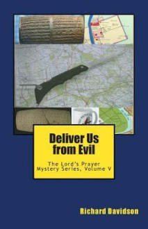Deliver Us from Evil: The Lord's Prayer Mystery Series, Volume V - Richard Davidson