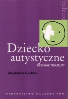 Dziecko autystyczne. Dziennik terapeuty - Magdalena Grodzka-Gużkowska