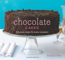Chocolate Cakes: 50 Great Cakes for Every Occasion - Elinor Klivans, Ann Stratton