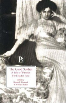 The Good Soldier - Ford Madox Ford, Kenneth Womack, William Baker