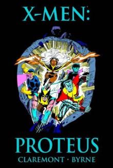 X-Men: Proteus - Chris Claremont, John Byrne, Ann Nocenti, Fabian Nicieza, John Bolton, Mark Bright