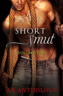 Short Smut: Volume Two - Skye Warren, Aubrey Watt, Ellen Dominick, Lindsey Flinch Bedder, Joy Laforce, Virginia Flowers, Sera Belle, Antionette M-, Vivian Wood, William Cooper
