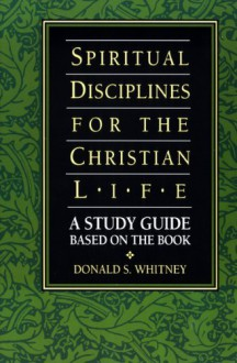 Spiritual Disciplines for the Christian Life Study Guide (Life and Ministry of Jesus Christ) - Donald S Whitney