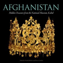Afghanistan: Hidden Treasures from the National Museum, Kabul - Fredrik Hiebert