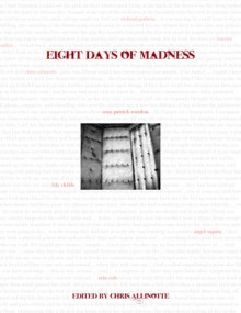 Eight Days of Madness - Chris Allinotte, Lily Childs, Erin Cole, Richard Godwin, Laurita Miller, Sean Patrick Reardon, Benjamin Sobieck, Angel Zapata