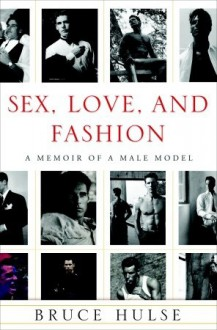 Sex, Love, and Fashion: A Memoir of a Male Model - Bruce Hulse, Taylor Wendy Holden