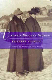 Virginia Woolf's Women - Vanessa Curtis, Julia Briggs