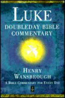 Doubleday Bible Commentary: The Gospel of Luke - Henry Wansbrough