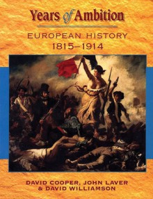 Years of Ambition: European History 1815-1914 - John Laver, David Williamson, David Cooper
