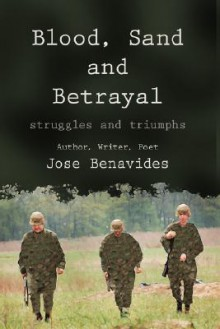 Blood, Sand and Betrayal: Struggles and Triumphs - Jose Benavides