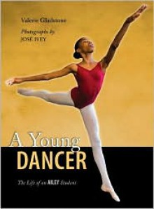 A Young Dancer: The Life of an Ailey Student - Valerie Gladstone, Jose Ivey