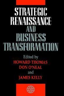 Strategic Renaissance and Business Transformation - Howard Thomas, James Kelly, Don O'Neal