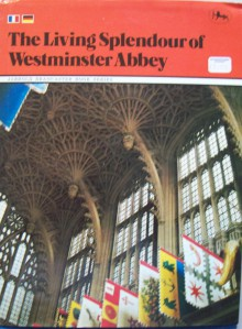 The Living Splendour Of Westminster Abbey - John Austin Baker
