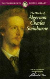 The Works of Algernon Charles Swinburne - Algernon Charles Swinburne