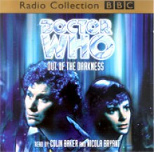 Out of the Darkness - Dave Stone, Michael Collier, Guy Clapperton, Nicola Bryant, Colin Baker