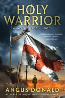 Holy Warrior: A Novel of Robin Hood - Angus Donald