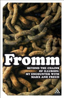 Beyond the Chains of Illusion: My Encounter with Marx and Freud - Erich Fromm, Rainer Funk
