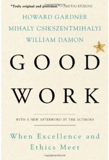 Good Work - Howard Gardner, Mihaly Csikszentmihalyi, William Damon
