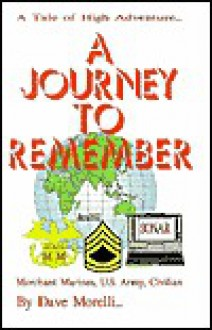 A Journey to Remember: Merchant Marines, U.S. Army, Civilian Life: A Journey of High Adventure - David Morelli