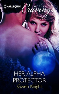 Her Alpha Protector - Gwen Knight