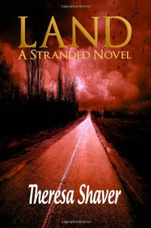 Land, A Stranded Novel (Volume 1) - Theresa Shaver