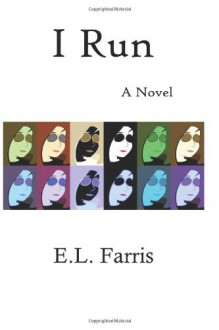 I Run: A Novel (Sally Lane Brookman Series) (Volume 1) - E.L. Farris, Christina M. Frey