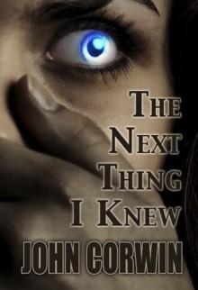 The Next Thing I Knew (Heavenly, #1) - John Corwin
