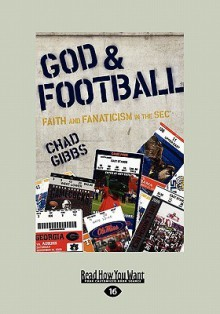 God & Football: Faith and Fanaticism in the SEC (Large Print 16pt) - Chad Gibbs