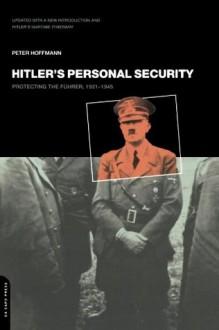 Hitler's Personal Security: Protecting the Führer, 1921-1945 - Peter Hoffmann, Peter Hoffmann