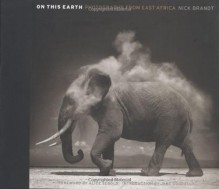 On This Earth: Photographs from East Africa - Nick Brandt, Alice Sebold, Jane Goodall