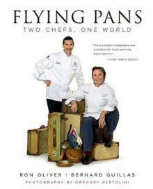 Flying Pans: Two Chefs, One World - Bernard Guillas, Ron Oliver, Bernard Guillas