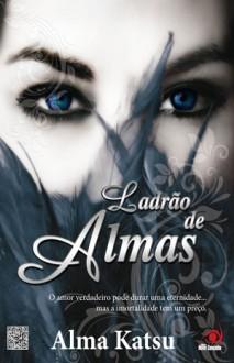 Ladrão de Almas (Trilogia Taker #1) - Alma Katsu