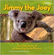 Jimmy the Joey: The True Story of an Amazing Koala Rescue - Susan Kelly, Deborah Lee Rose