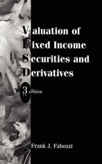 Valuation of Fixed Income Securities and Derivatives - Frank J. Fabozzi