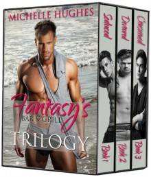 Fantasy's Bar & Grill Trilogy - Michelle Hughes