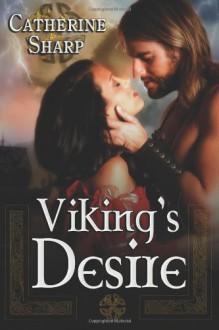 Viking's Desire: Sexy-Romance Novel: A Viking Love Story - Catherine Sharp