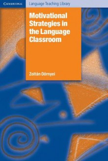 Motivational Strategies in the Language Classroom - Zoltan Dornyei