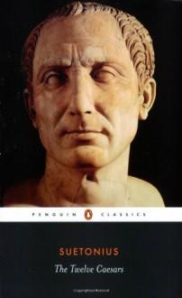 The Twelve Caesars - Suetonius, Robert Graves, James B. Rives