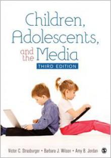 Children, Adolescents, and the Media - Victor C. Strasburger (Editor), Barbara J. (Jan) Wilson (Editor), Amy B. (Beth) Jordan (Editor)
