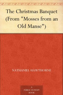 "The Christmas Banquet (From ""Mosses from an Old Manse"") - Nathaniel Hawthorne"