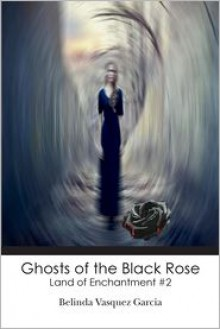 Ghosts of the Black Rose: Land of Enchantment #2 - Belinda Vasquez Garcia