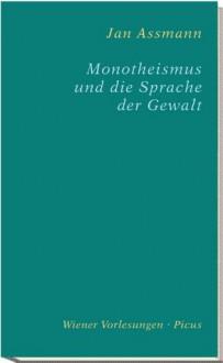Monotheismus und die Sprache der Gewalt (German Edition) - Jan Assmann
