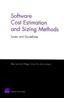 Software Cost Estimation and Sizing Mathods, Issues, and Guidelines - Shari Lawrence Pfleeger