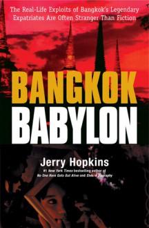 Bangkok Babylon: The Real-Life Exploits of Bangkok's Legendary Expatriates are often Stranger than Fiction - Jerry Hopkins