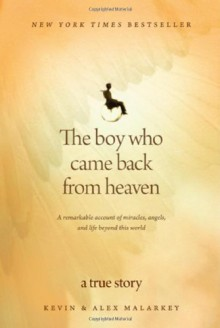 The Boy Who Came Back from Heaven: A Remarkable Account of Miracles, Angels, and Life beyond This World - Kevin Malarkey, Alex Malarkey