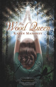 The Wood Queen: An Iron Witch Novel (The Iron Witch Series) - Karen Mahoney