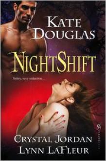 Nightshift - Kate Douglas, Crystal Jordan, Lynn LaFleur