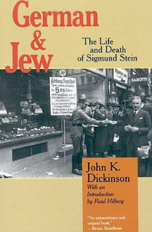 German and Jew: The Life and Death of Sigmund Stein - John K. Dickinson